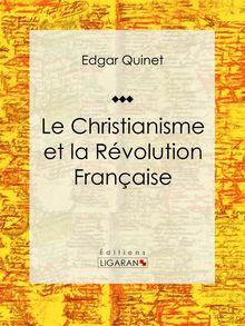 Le Christianisme et la Révolution Française de Edgar Quinet, Ligaran - fiche descriptive