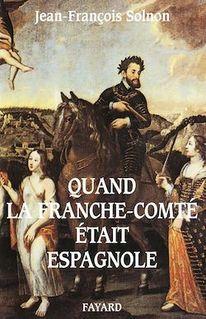 Quand la Franche-Comté était espagnole - Jean-François Solnon