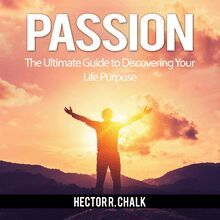 Passion: The Ultimate Guide to Discovering Your Life Purpose