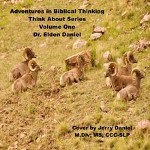 Adventure in Biblical Thinking=Think About Series-Volume 1