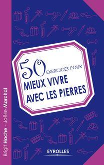 50 exercices pour mieux vivre avec les pierres de Hache Brigit, Marchal Joëlle - fiche descriptive