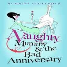 Naughty Mummy and the Bad Anniversary