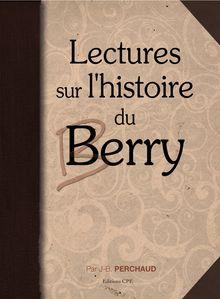 Lire Lectures sur l'histoire du Berry de Vercingetorix au XXe siècle de Jb Perchaud