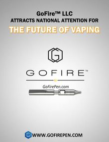 GoFire™ LLC Attracts National Attention For The Future Of Vaping