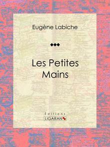 Les Petites mains de Eugène Labiche, Ligaran - fiche descriptive