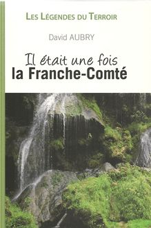 Il était une fois la Franche-Comté de David Aubry - fiche descriptive