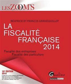La Fiscalité française 2014 - Fiscalité des entreprises - Fiscalité des particuliers - 19e édition - Béatrice Grandguillot, Francis Grandguillot