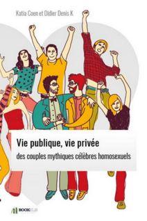 VIE PUBLIQUE, VIE PRIVÉE DES  COUPLES MYTHIQUES CÉLÈBRES HOMOSEXUELS. - Katia Coen