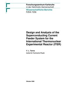 Design and analysis of the superconducting current feeder system for the international thermonuclear experimental reactor (ITER) [Elektronische Ressource] / Vipulkumar L. Tanna