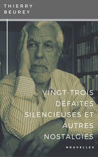 Vingt-trois défaites silencieuses & autres nostalgies - Thierry Beurey