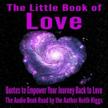 The Little Book of Love - Quotes to Empower Your Journey Back to Love