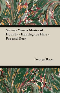 Seventy Years a Master of Hounds - Hunting the Hare - Fox and Deer