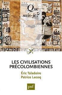 Les civilisations précolombiennes - Eric Taladoire, Patrice Lecoq