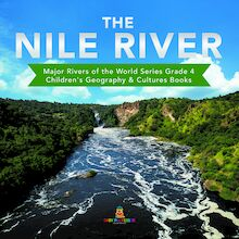 The Nile River | Major Rivers of the World Series Grade 4 | Children