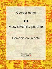 Aux avants-postes de Georges Hénot, Ligaran - fiche descriptive