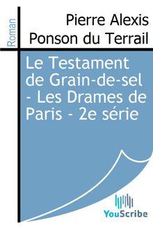 Le Testament de Grain-de-sel - Les Drames de Paris - 2e série de Pierre Alexis Ponson du Terrail - fiche descriptive