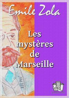 Les mystères de Marseille - Emile Zola