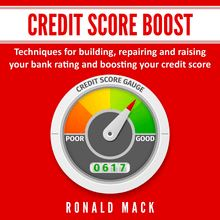 Credit Score Boost: Techniques for building, repairing and raising your bank rating and boosting your credit score.