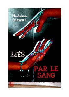 Lire Liés par le sang de Madeline DESMURS