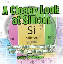 A Closer Look at Silicon - Chemistry Book for Elementary | Children