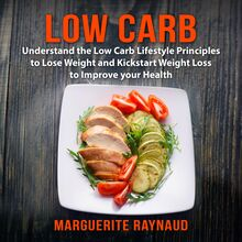 Low Carb: Understand the Low Carb Lifestyle Principles to Lose Weight and Kickstart Weight Loss to Improve your Health
