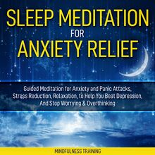 Sleep Meditation for Anxiety Relief: Guided Meditation for Anxiety and Panic Attacks, Stress Reduction, Relaxation, to Help You Beat Depression, And Stop Worrying & Overthinking (Affirmations, Self Hypnosis, Guided Imagery & Relaxation Techniques)