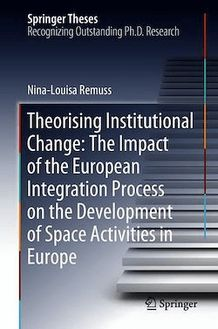 Theorising Institutional Change: The Impact of the European Integration Process on the Development of Space Activities in Europe