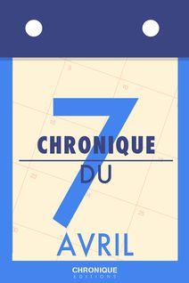 Chronique du 7  avril - Éditions Chronique