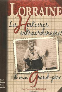 Les Histoires extraordinaires de mon grand-père : Lorraine - Pierre-Jean Brassac