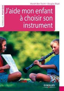 J'aide mon enfant à choisir son instrument de Ben-Tovim Atarah, Boyd Douglas - fiche descriptive