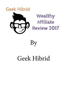 Wealthy Affiliate Review 2017 by Geek Hibrid