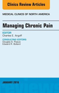 Managing Chronic Pain, An Issue of Medical Clinics of North America, E-Book
