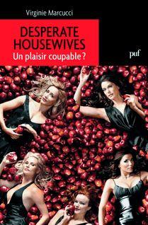 Desperate Housewives. Un plaisir coupable - Virginie Marcucci
