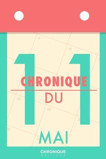 Chronique du 11  mai - Éditions Chronique