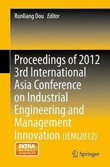Proceedings of 2012 3rd International Asia Conference on Industrial Engineering and Management Innovation (IEMI2012)