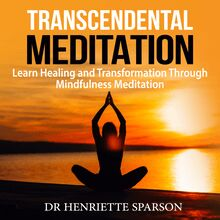 Transcendental Meditation: Learn Healing and Transformation Through Mindfulness Meditation
