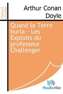 Quand la Terre hurla - Les Exploits du professeur Challenger de Arthur Conan Doyle - fiche descriptive
