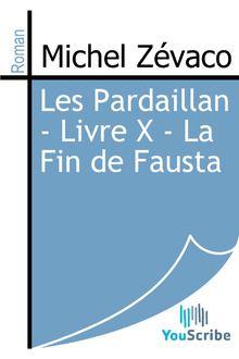 Les Pardaillan - Livre X - La Fin de Fausta de Michel Zévaco - fiche descriptive