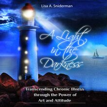 A Light in the Darkness: Transcending Chronic Illness through the Power of Art and Attitude