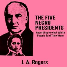 The Five Negro Presidents: According to what White People Said They Were
