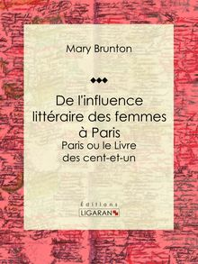 De l'influence littéraire des femmes à Paris de Ligaran, Mary Brunton - fiche descriptive