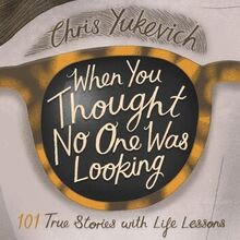 When You Thought No One Was Looking: 101 True Stories with Life Lessons