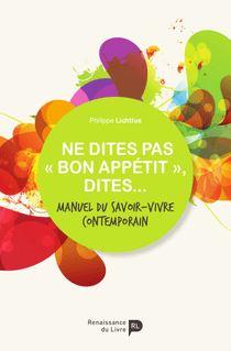 Ne dites pas « bon appétit », dites... - Philippe Lichtfus