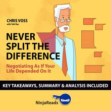 Never Split the Difference: Negotiating as if Your Life Depended on It by Chris Voss: Key Takeaways, Summary & Analysis Included