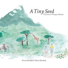 A Tiny Seed - The Story of Wangari Maathai