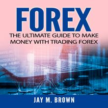 Forex: The Ultimate Guide to Make Money With Trading Forex