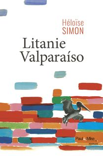 Litanie Valparaíso - Héloïse Simon