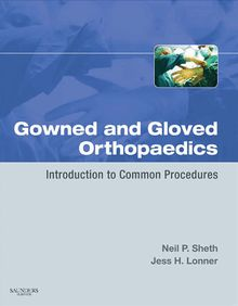Gowned and Gloved Orthopaedics E-Book