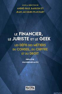 Le financier, le juriste et le geek - Jean-Jacques Pluchart, André-Paul Bahuon