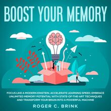 Boost Your Memory and Focus Like a Modern Einstein Accelerate Learning Speed, Embrace Unlimited Memory Potential with State-of-the-Art Techniques and Transform Your Brain into a Powerful Machine